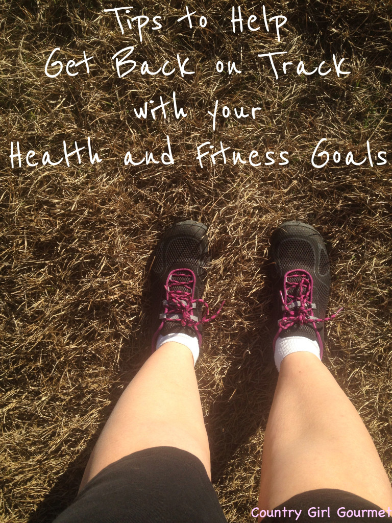 Getting Back on Track with your Health and Fitness Goals| Country Girl Gourmet