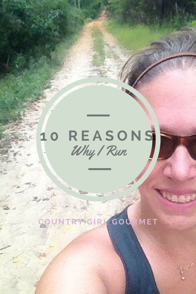 10 Reasons Why I Run | Country Girl Gourmet