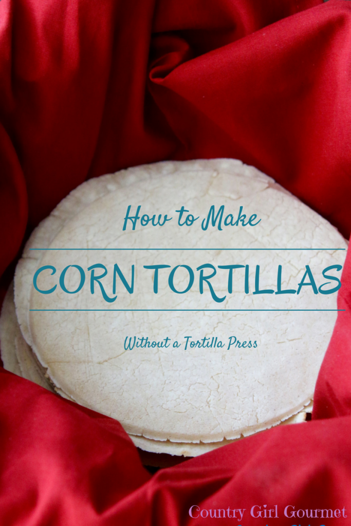How to Make Corn Tortillas without a Tortilla Press | Country Girl Gourmet